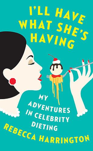 I'll Have What She's Having: My Adventures in Celebrity Dieting (Paperback)