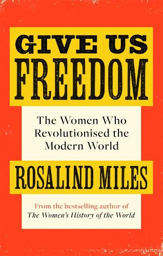 Give Us Freedom: The Women who Revolutionised the Modern World (Paperback)