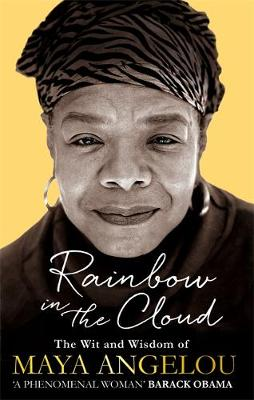 Rainbow in the Cloud: The Wit and Wisdom of Maya Angelou (Hardback)