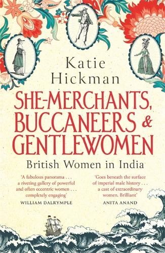 She-Merchants, Buccaneers and Gentlewomen: British women in India 1600 - 1900 (Hardback)