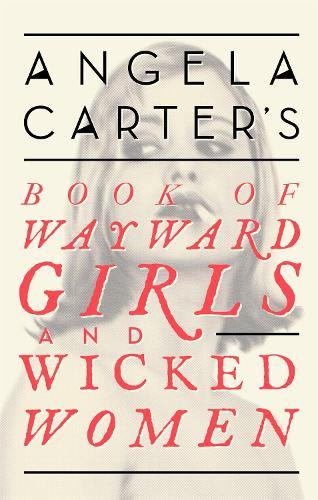 Angela Carter's Book Of Wayward Girls And Wicked Women - Virago Modern Classics (Paperback)