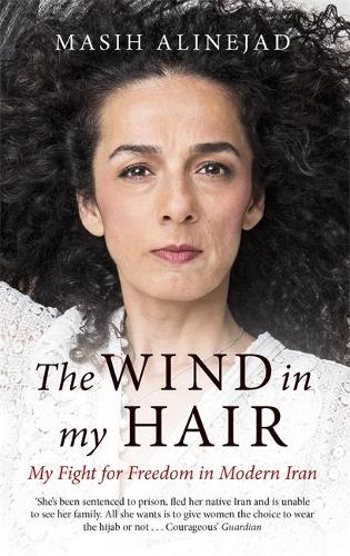 The Wind in My Hair: My Fight for Freedom in Modern Iran (Paperback)