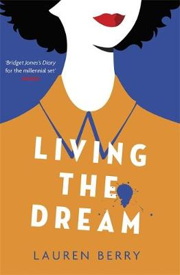 Living the Dream: A millennial tale about friendship, creative jobs and a quarter-life crisis (Hardback)