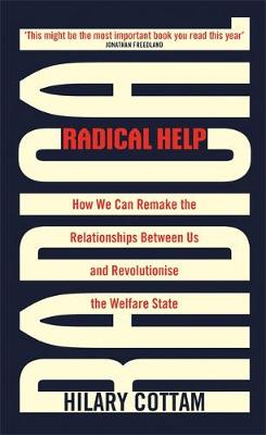 Radical Help: How we can remake the relationships between us and revolutionise the welfare state (Hardback)
