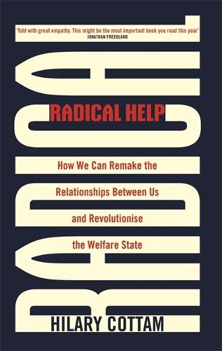 Radical Help: How we can remake the relationships between us and revolutionise the welfare state (Paperback)