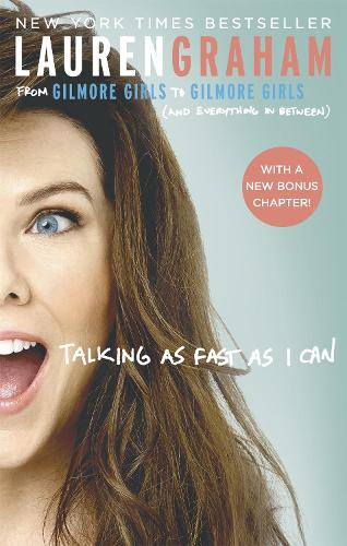 Talking As Fast As I Can: From Gilmore Girls to Gilmore Girls, and Everything in Between (Paperback)