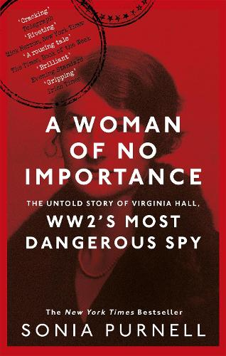 A Woman of No Importance: The Untold Story of Virginia Hall, WWII's Most Dangerous Spy (Paperback)