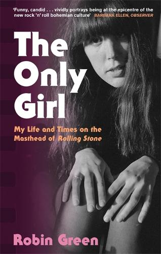 The Only Girl: My Life and Times on the Masthead of Rolling Stone (Paperback)