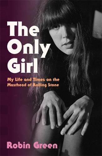 The Only Girl: My Life and Times on the Masthead of Rolling Stone (Hardback)