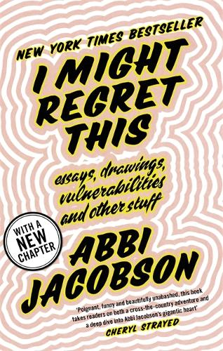 I Might Regret This: Essays, Drawings, Vulnerabilities and Other Stuff (Paperback)