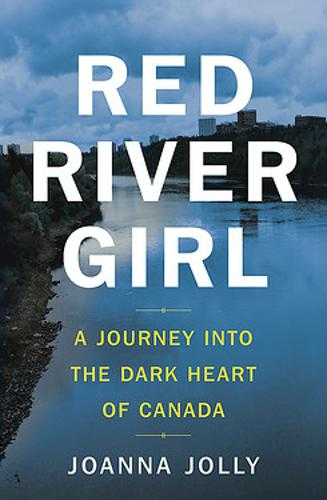 Red River Girl: A Journey into the Dark Heart of Canada (Hardback)