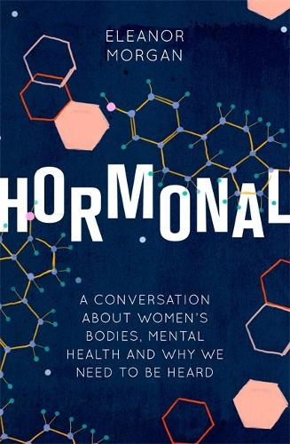 Hormonal: A Conversation About Women's Bodies, Mental Health and Why We Need to Be Heard (Paperback)