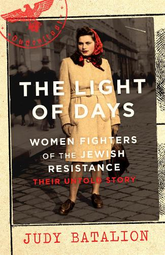 The Light of Days: Women Fighters of the Jewish Resistance - Their Untold Story (Hardback)