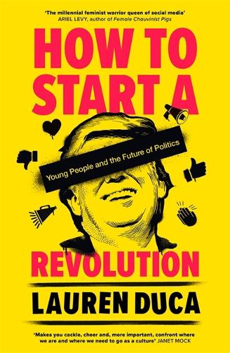 How to Start a Revolution: Young People and the Future of Politics (Paperback)