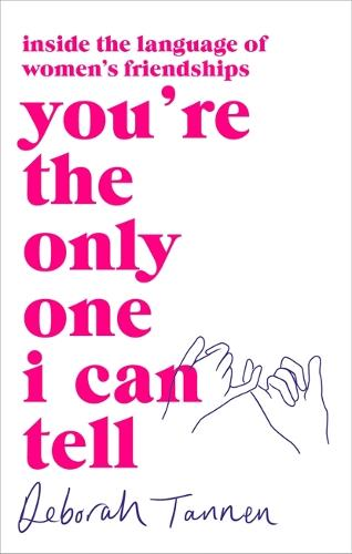 You're the Only One I Can Tell: Inside the Language of Women's Friendships (Paperback)