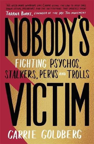 Nobody's Victim: Fighting Psychos, Stalkers, Pervs and Trolls (Hardback)