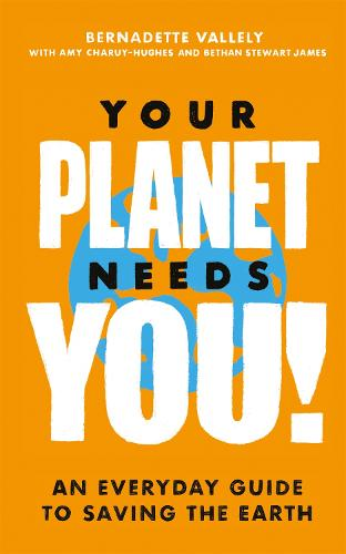 Your Planet Needs You!: An everyday guide to saving the earth (Paperback)
