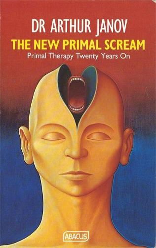 The New Primal Scream: Primal Therapy Twenty Years On (Paperback)