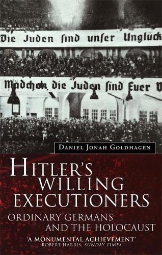 Hitler's Willing Executioners: Ordinary Germans and the Holocaust (Paperback)