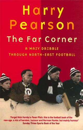 The Far Corner: A Mazy Dribble Through North-East Football (Paperback)