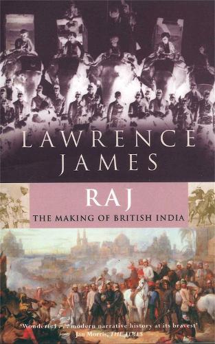 Raj: The Making and Unmaking of British India (Paperback)
