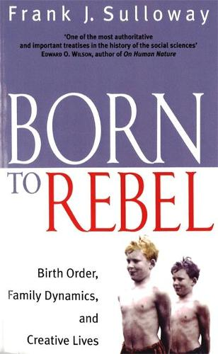 Born To Rebel: Birth Order, Family Dynamics, and Creative Lives (Paperback)