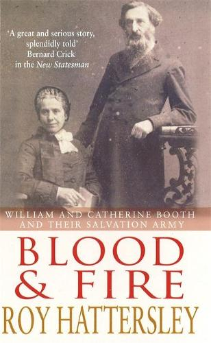 Blood And Fire: William and Catherine Booth and the Salvation Army (Paperback)