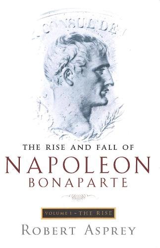 The Rise And Fall Of Napoleon Vol 1: The Rise (Paperback)