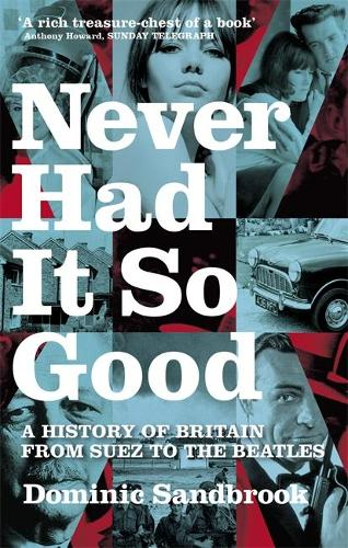 Never Had It So Good: A History of Britain from Suez to the Beatles (Paperback)