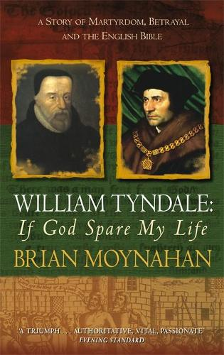 William Tyndale: If God Spare My Life: Martyrdom, betrayal and the English Bible (Paperback)