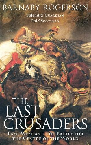 The Last Crusaders: East, West and the Battle for the Centre of the World (Paperback)