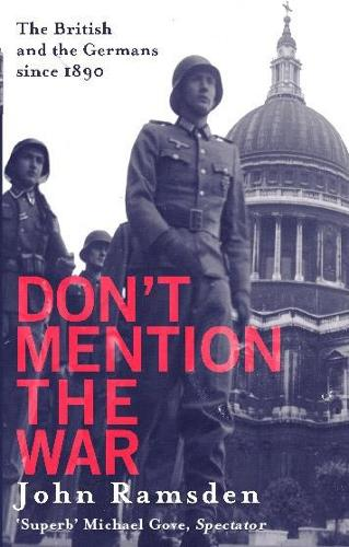Don't Mention The War: The British and the Germans since 1890 (Paperback)