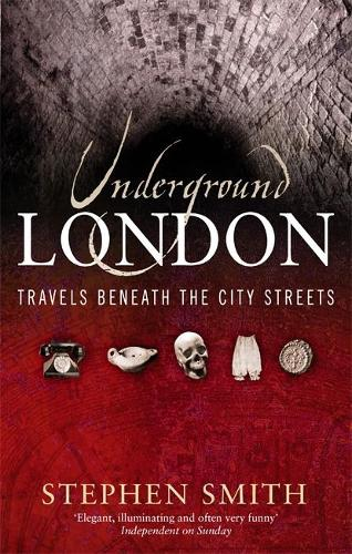 Underground London: Travels Beneath the City Streets (Paperback)