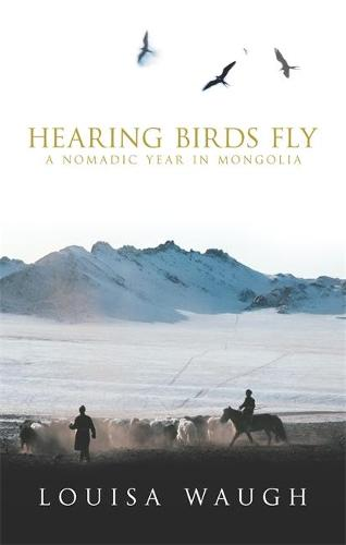 Hearing Birds Fly: A Year in a Mongolian Village (Paperback)