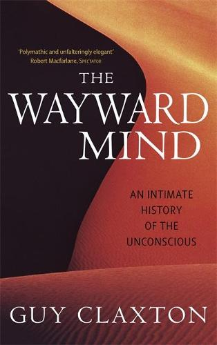 The Wayward Mind: An Intimate History of the Unconscious (Paperback)