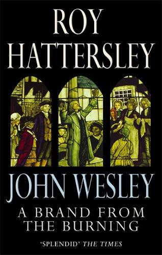 John Wesley: A Brand From The Burning: The Life of John Wesley (Paperback)