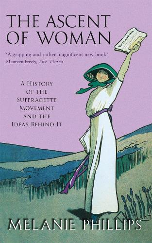 The Ascent Of Woman: A History of the Suffragette Movement (Paperback)