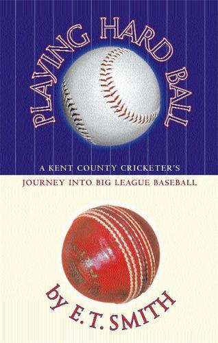 Playing Hard Ball: County Cricket and Big League Baseball (Paperback)