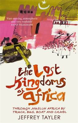 The Lost Kingdoms Of Africa: Through Muslim Africa by Truck, Bus, Boat and Camel (Paperback)