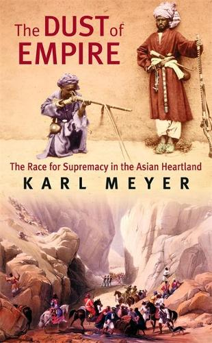 The Dust of Empire: The Race for Supremacy in the Asian Heartland (Paperback)