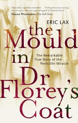 The Mould In Dr Florey's Coat: The Remarkable True Story of the Penicillin Miracle (Paperback)