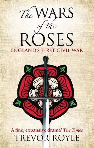The Wars Of The Roses: England's First Civil War (Paperback)