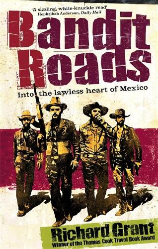 Bandit Roads: Into the Lawless Heart of Mexico (Paperback)