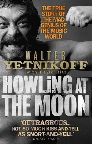 Howling At The Moon: The True Story of the Mad Genius of the Music World (Paperback)