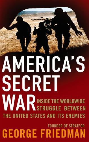 America's Secret War: Inside the Hidden Worldwide Struggle Between the United States and its Enemies (Paperback)