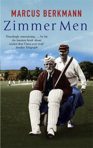Zimmer Men: The Trials and Tribulations of the Ageing Cricketer (Paperback)