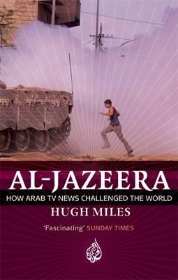 Al Jazeera: How Arab TV News Challenged the World (Paperback)