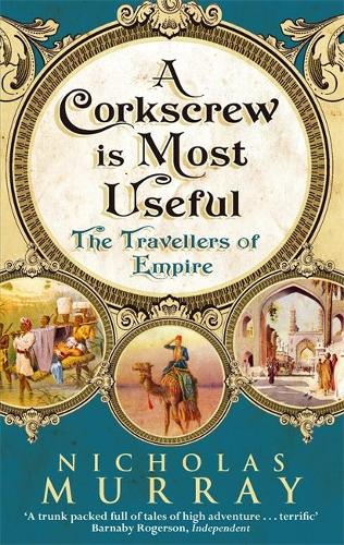 A Corkscrew Is Most Useful: The Travellers of Empire (Paperback)