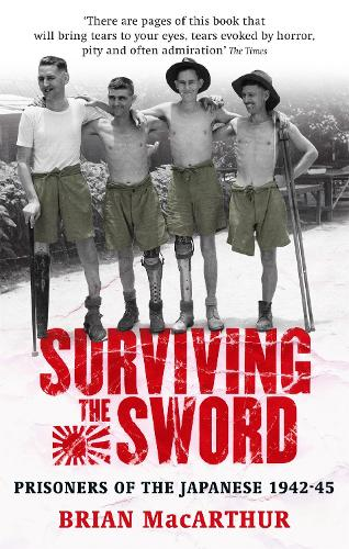 Surviving The Sword: Prisoners of the Japanese 1942-45 (Paperback)