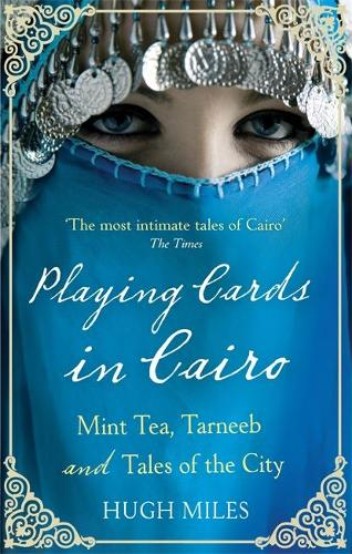 Playing Cards In Cairo: Mint Tea, Tarneeb and Tales of the City (Paperback)